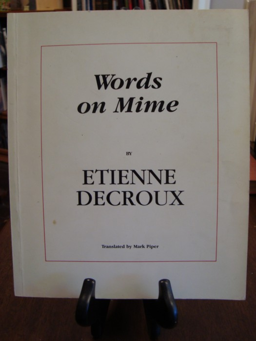 WORDS ON MIME;. Etienne Decroux.