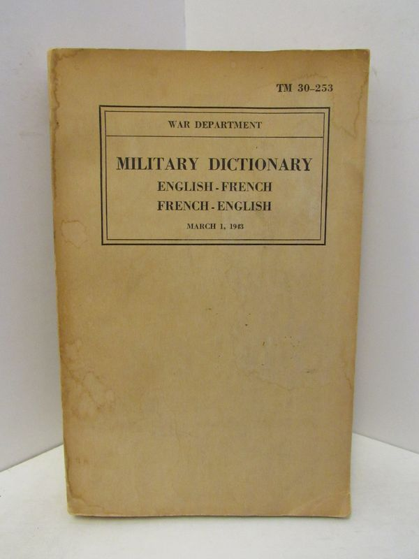 MILITARY DICTIONARY; ENGLISH-FRENCH, FRENCH-ENGLISH;. Unknown.