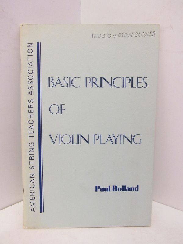 BASIC PRINCIPLES OF VIOLIN PLAYING;. Paul Rolland.