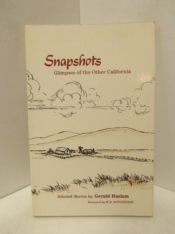 SNAPSHOTS: GLIMPSES OF THE OTHER CALIFORNIA;. Gerald Haslam.
