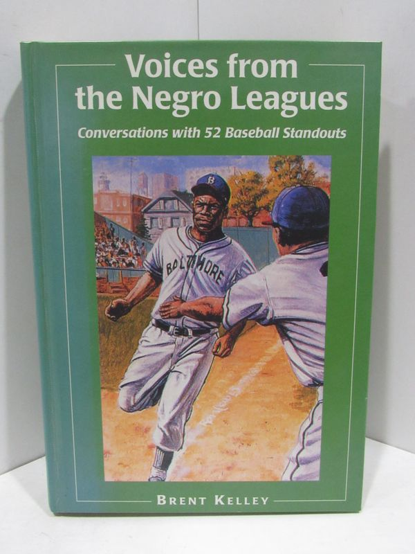 VOICES FROM THE NEGRO LEAGUES;. Brent Kelley.