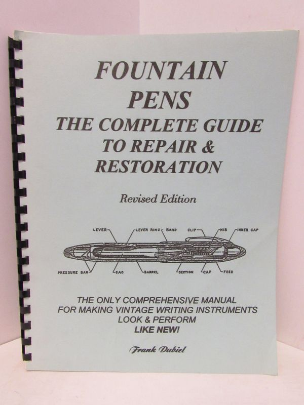 FOUNTAIN PENS: THE COMPLETE GUIDE TO REPAIR & RESTORATION;. Frank Dubiel.