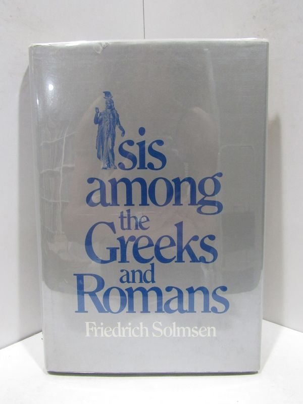 ISIS AMONG THE GREEKS AND ROMANS;. Friedrich Solmsen.