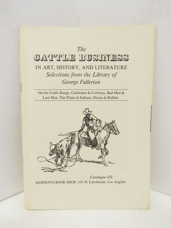 CATTLE BUSINESS IN ART, HISTORY, AND LITERATURE, THE; SELECTIONS FROM THE LIBRARY OF GEORGE FULLERTON;. George Fullerton.