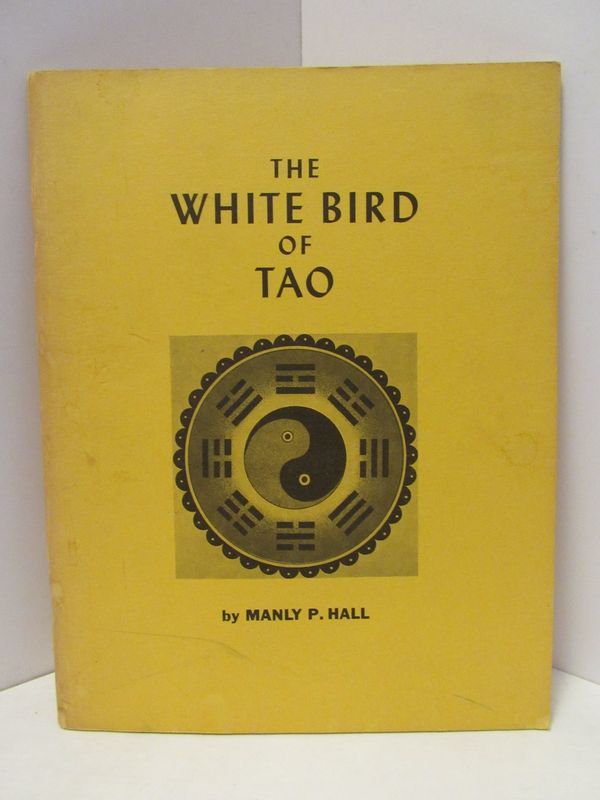 WHITE (THE) BIRD OF TAO;. Manly P. Hall.