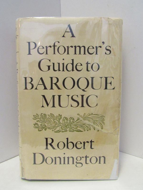 PERFORMER'S (A) GUIDE TO BAROQUE MUSIC;. Robert Donington.