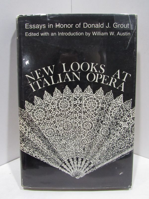 NEW LOOKS AT ITALIAN OPERA: ESSAYS IN HONOR OF DONALD J. GROUT;. William W. Austin.
