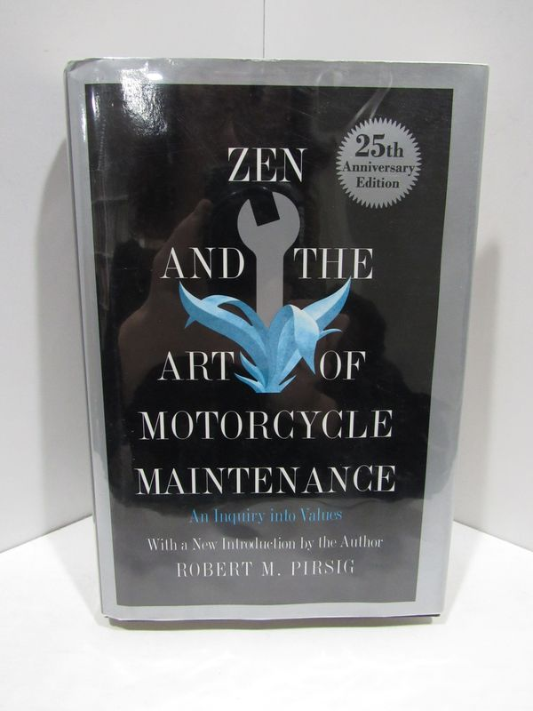 ZEN AND THE ART OF MOTORCYCLE MAINTENANCE: AN INQUIRY INTO VALUES;. Robert M. Pirsig.