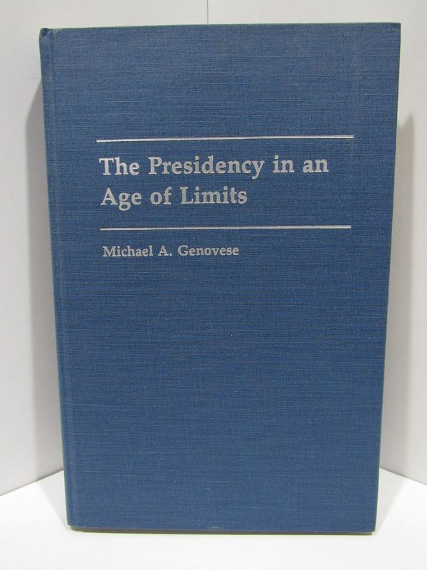 PRESIDENCY (THE) IN AN AGE OF LIMITS;. Michael A. Genovese.