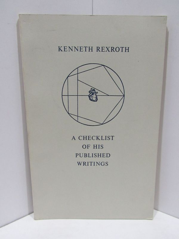 KENNETH REXROTH A CHECKLIST OF HIS PUBLSIHED WRITINGS;. James Hartzell.