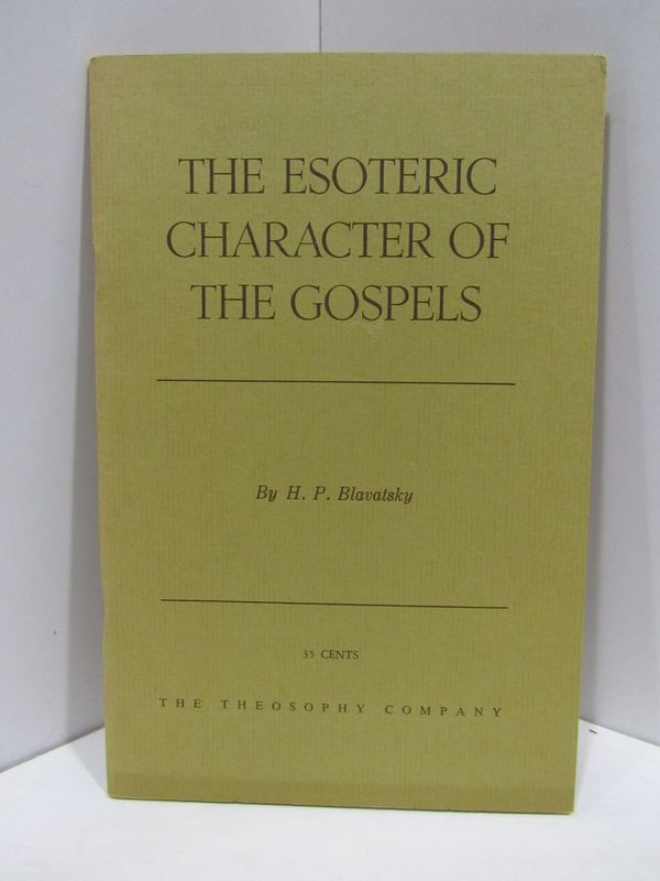 ESOTERIC (THE) CHARACTER OF THE GOSPELS;. H. P. Blavatsky.