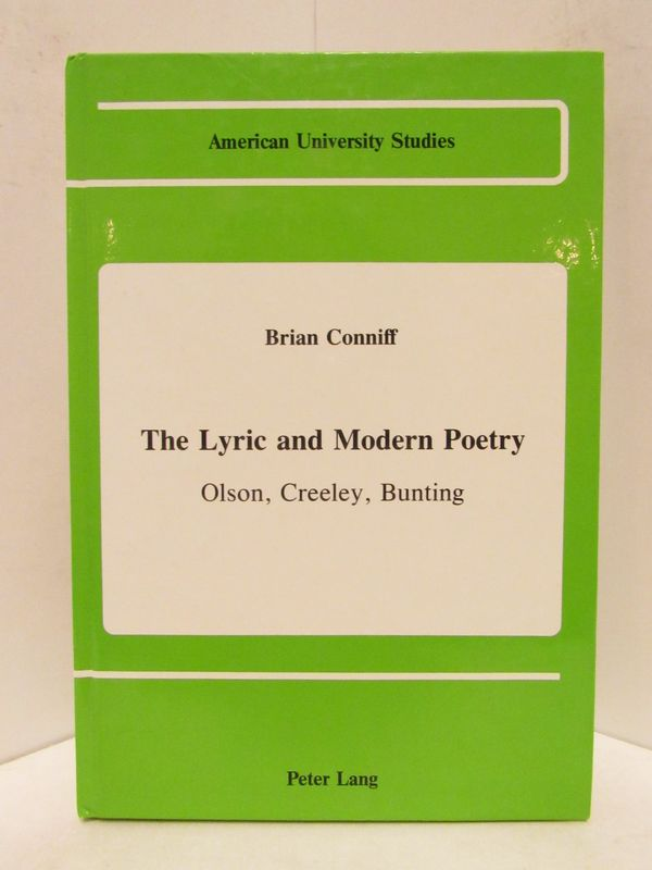 LYRIC (THE) AND MODERN POETRY; Olson, Creeley, Bunting. Brian Conniff.