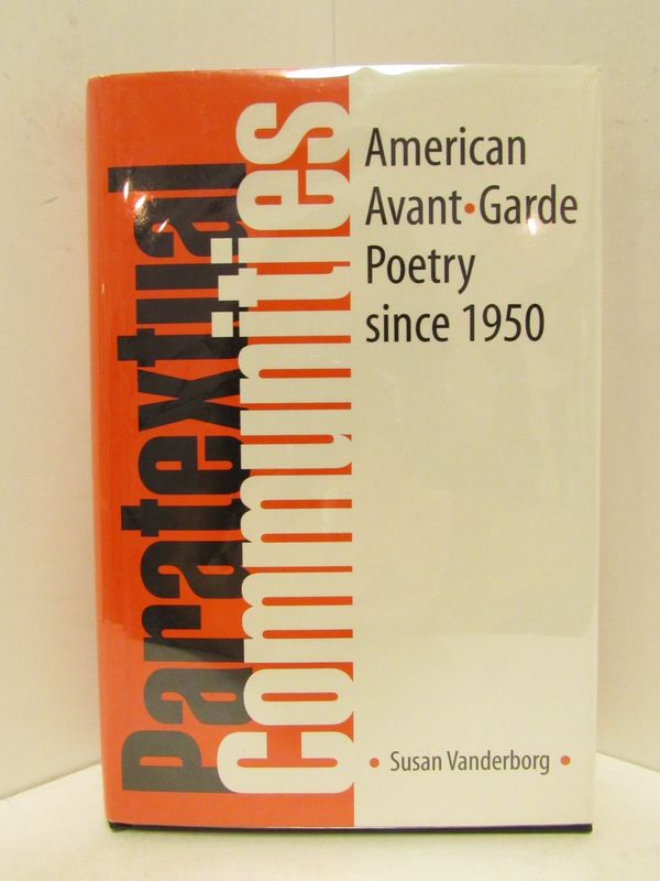 PARATEXTUAL COMMUNITIES; American Avant Garde Poetry Since 1950. Susan Vanderborg.