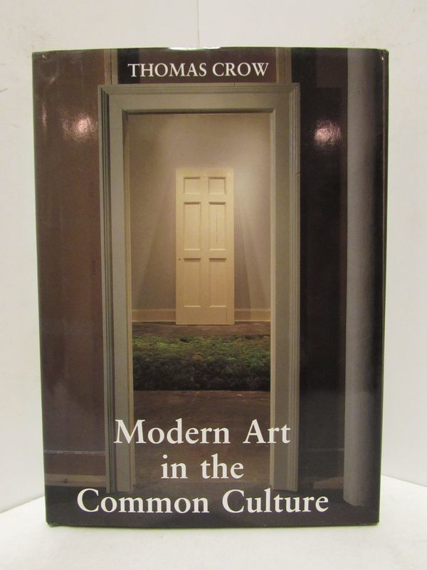 MODERN ART IN THE COMMON CULTURE;. Thomas Crow.