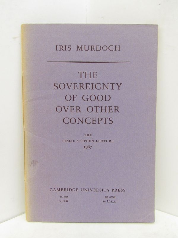SOVEREIGNTY (THE) OF GOOD OVER OTHER CONCEPTS; The Leslie Stephen Lecture 1967. Iris Murdoch.