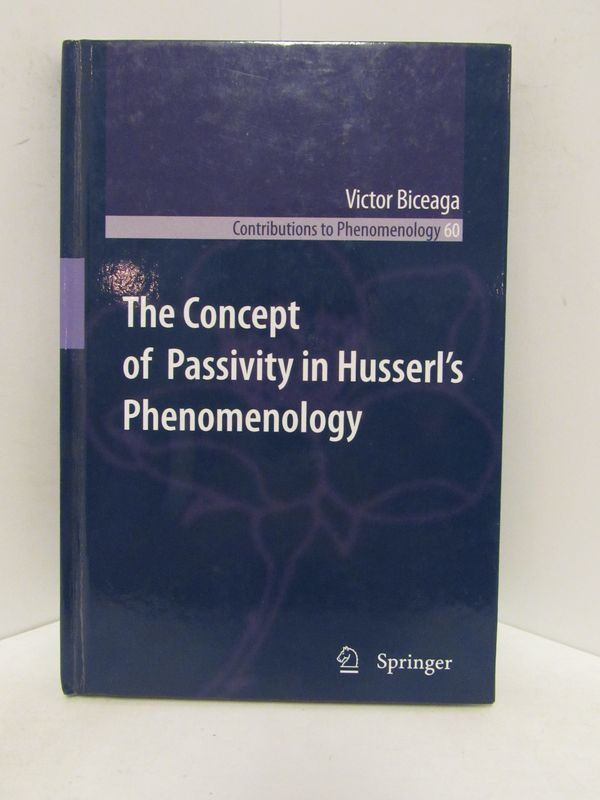 CONCEPT (THE) OF PASSIVITY IN HUSSERL'S PHENOMENOLOGY;. Victor Biceaga.