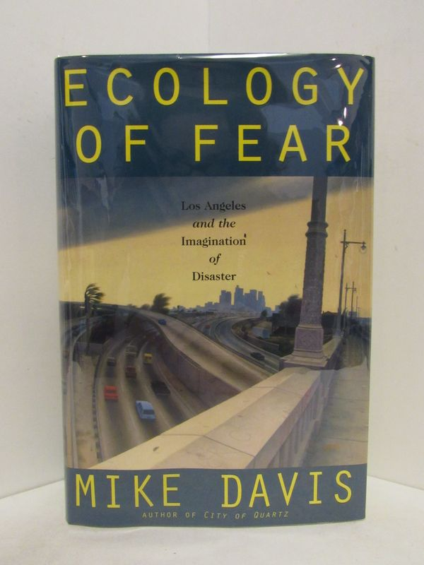 ECOLOGY OF FEAR; Los Angeles and the Imagination of Disaster. Mike Davis.