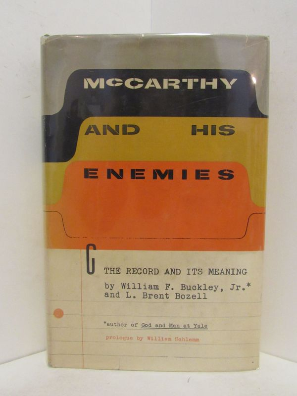 MCCARTHY AND HIS ENEMIES; The Record and Its Meaning. William F. Buckley Jr., L. Brent Bozell.