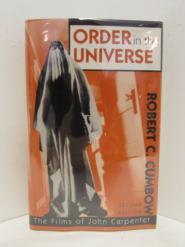 ORDER IN THE UNIVERSE; The Films of John Carpenter. Robert C. Cumbow.