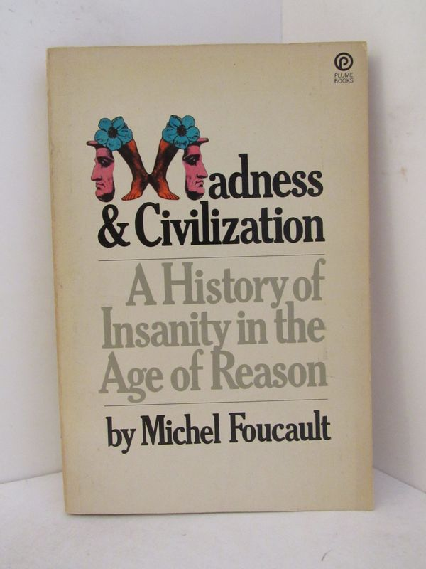 MADNESS & CIVILIZATION; A History of Insanity in the Age of Reason. Michel Foucault.