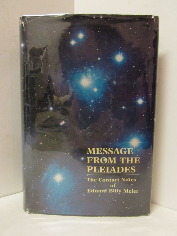 MESSAGE FROM THE PLEIADES; The Contact Notes. Eduard Billy Meier.