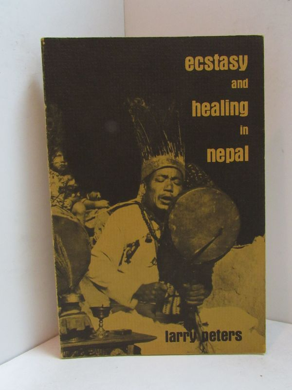 ECSTASY AND HEALING IN NEPAL; An Ethnopsychiatric Study of Tamang Shamanism. Larry Peters.