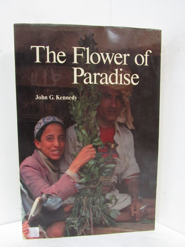 FLOWER OF PARADISE (THE); The Institutionalized Use of the Drug Qat in North Yemen. John G. Kennedy.