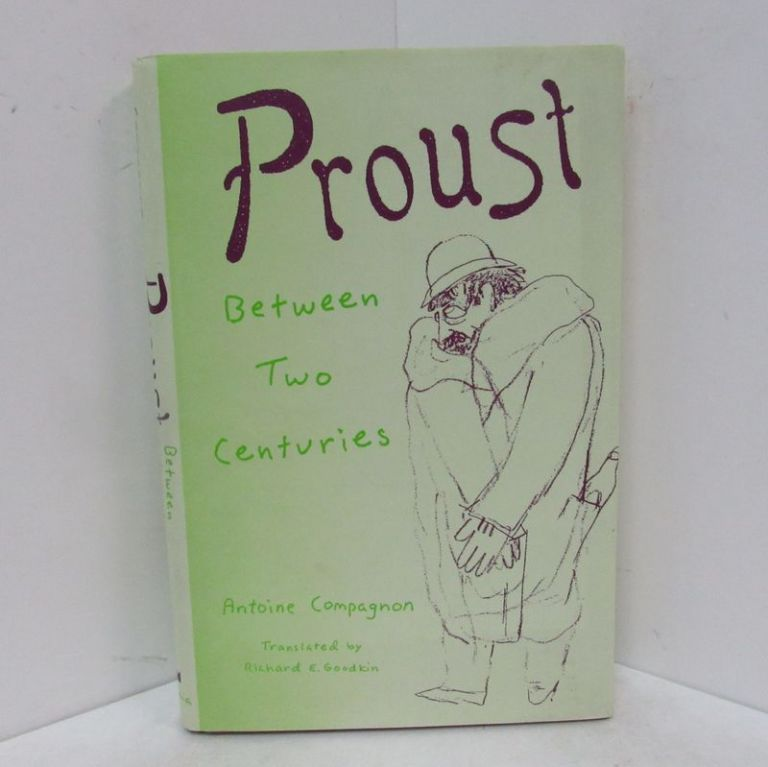 PROUST BETWEEN TWO CENTURIES;. Antoine Compagnon, Richard E. Goodkin.