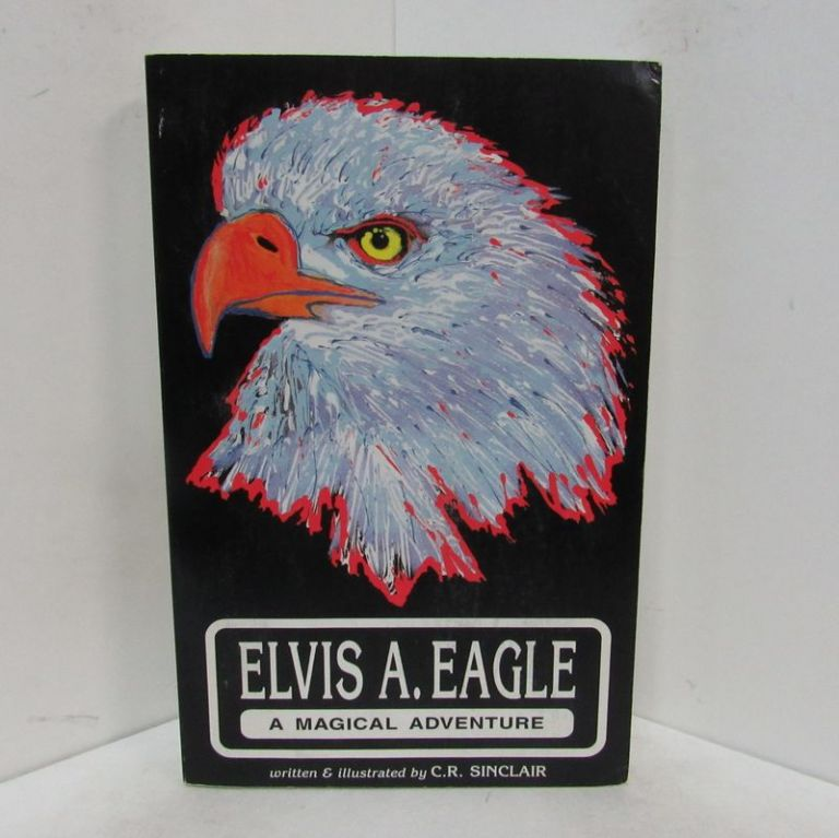 ELVIS A. EAGLE: A MAGICAL ADVENTURE;. C. R. Sinclair.