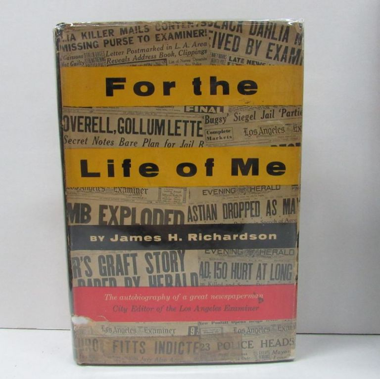FOR THE LIFE OF ME; Memoirs of a City Editor. James H. Richardson.