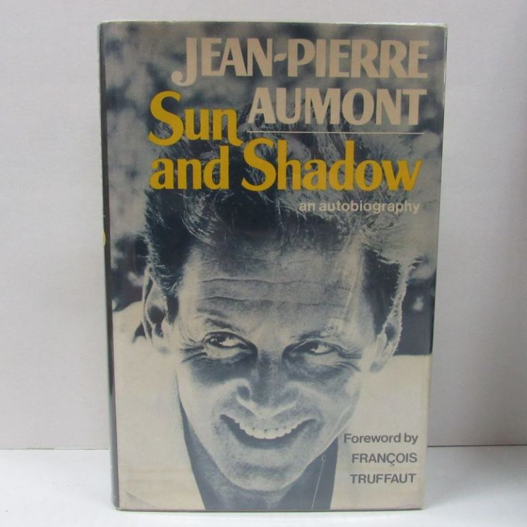 SUN AND SHADOW;. Jean-Pierre Aumont, Bruce Benderson, Francois Truffaut, foreword.