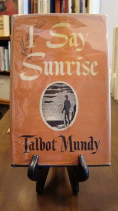 I SAY SUNRISE;. Talbot Mundy
