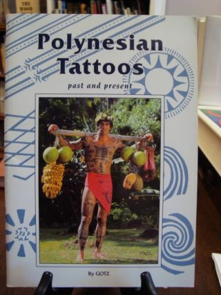 POLYNESIAN TATTOOS: PAST AND PRESENT;. Gotz.