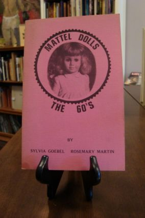 MATTEL DOLLS: THE 60'S;. Sylvia Goebel, Rosemary Martin.