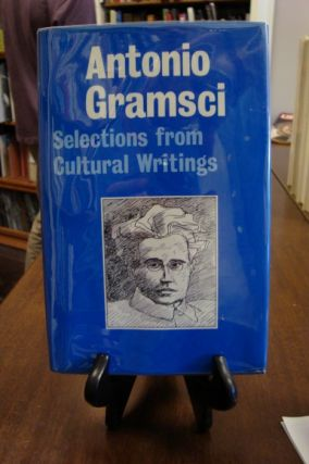 ANTONIO GRAMSCI: SELECTIONS FROM CULTURAL WRITINGS;. Antonio Gramsci