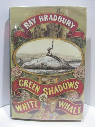 GREEN SHADOWS, WHITE WHALE;. Ray Bradbury