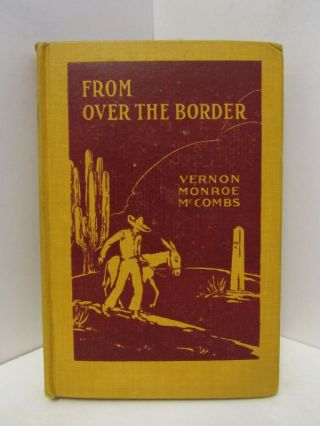 FROM OVER THE BORDER: A STUDY OF THE MEXICANS IN THE UNITED STATES;. Vernon Monroe McCombs.