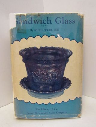 SANDWICH GLASS; THE HISTORY OF THE BOSTON & SANDWICH GLASS COMPANY;. Ruth Webb Lee.