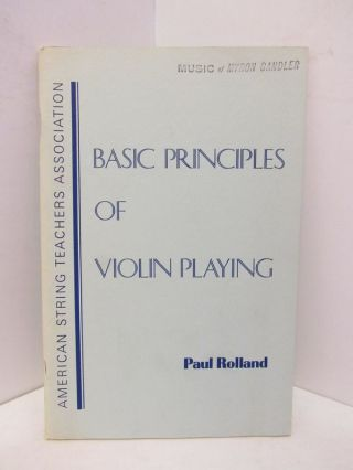 BASIC PRINCIPLES OF VIOLIN PLAYING;. Paul Rolland