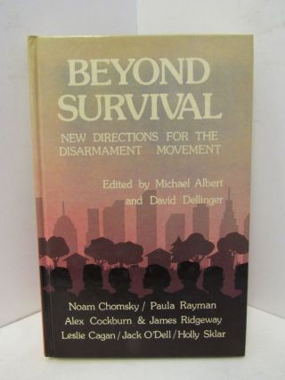 BEYOND SURVIVAL: NEW DIRECTIONS FOR THE DISARMAMENT MOVEMENT;. Michael Albert, David Ed Dellinger