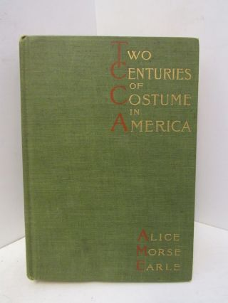 TWO CENTURIES OF COSTUME IN AMERICA;. Alice Morse Earle