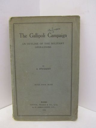 GALLIPOLI CAMPAIGN, THE: AN OUTLINE OF THE MILITARY OPERATIONS;. A Student