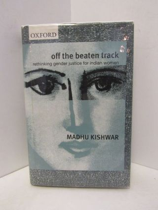 OFF THE BEATEN TRACK: RETHINKING GENDER JUSTICE FOR INDIAN WOMEN;. Madhu Kishwar