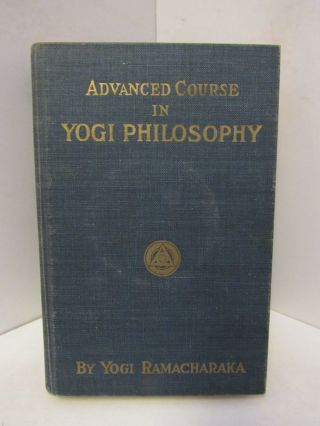 ADVANCED COURSE IN YOGI PHILOSOPHY AND ORIENTAL OCCULTISM;. Yogi Ramacharaka.