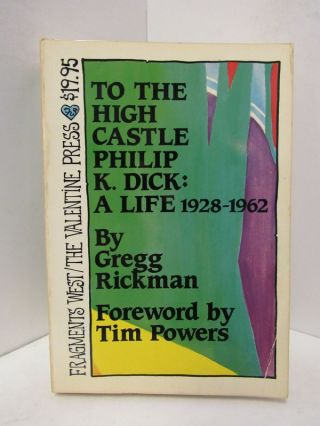 TO THE HIGH CASTLE PHILIP K. DICK: A LIFE 1928-1962;. Gregg Rickman
