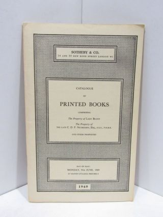 CATALOGUE OF PRINTED BOOKS; COMPRISING THE PROPERTY OF LADY BLUNT, C.D.P. NICHOLSON, ESQ., ET...