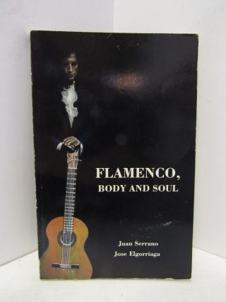 FLAMENCO, BODY AND SOUL;. Juan Serrano, Jose Elgorriaga