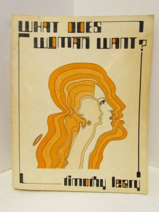 WHAT DOES WOMAN WANT?;. Timothy Leary