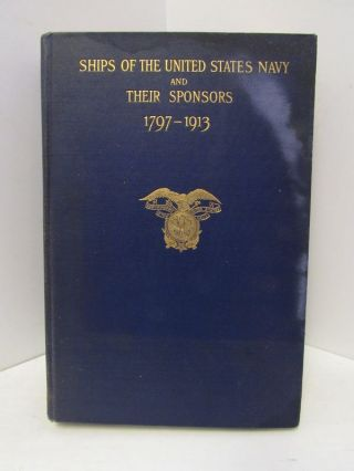 SHIPS OF THE UNITED STATES NAVY AND THEIR SPONSORS: 1797-1913;. Edith Wallace Benham, Anne Martin...