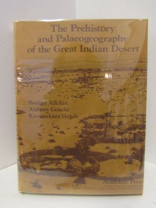 PREHISTORY AND PALAEOGEOGRAPHY OF THE GREAT INDIAN DESERT;. Bridget Allchin, Andrew Goudie, Hegde...